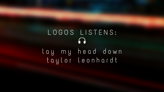 Logos Listens: Lay My Head Down, Taylor Leonhardt