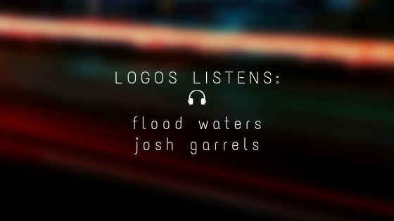 Logos Listens: Flood Waters, Josh Garrels